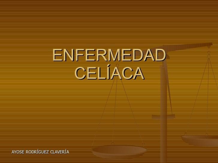 ENFERMEDAD CELÍACA AYOSE RODRÍGUEZ CLAVERÍA