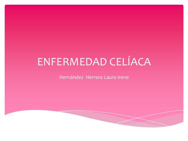 ENFERMEDAD CELÍACA Hernández Herrera Laura Irene