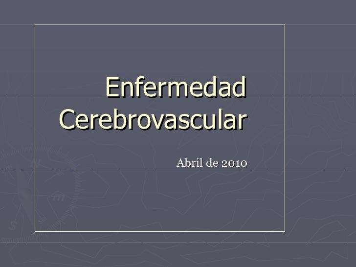 Enfermedad Cerebrovascular Abril de 2010