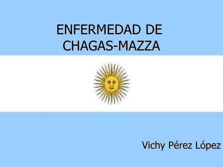 ENFERMEDAD DE  CHAGAS-MAZZA Vichy Pérez López
