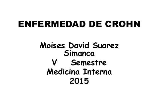 ENFERMEDAD DE CROHN Moises David Suarez Simanca V Semestre Medicina Interna 2015