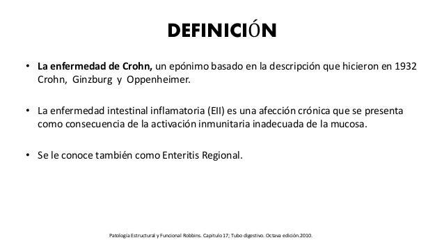 DEFINICIÓN • La enfermedad de Crohn, un epónimo basado en la descripción que hicieron en 1932 Crohn, Ginzburg y Oppenheime...