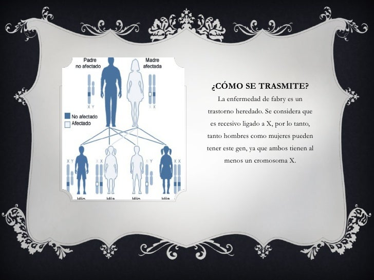 ¿CÓMO SE TRASMITE? <ul><li>La enfermedad de fabry es un trastorno heredado. Se considera que es recesivo ligado a X, por l...