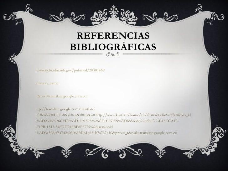 REFERENCIAS BIBLIOGRÁFICAS <ul><li>http:// www.ncbi.nlm.nih.gov/pubmed/20301469   </li></ul><ul><li>http://www.ncbi.nlm.ni...