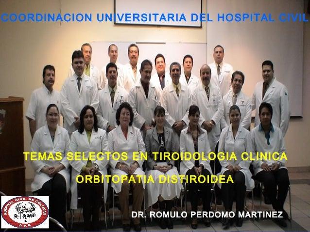 COORDINACION UNIVERSITARIA DEL HOSPITAL CIVIL   TEMAS SELECTOS EN TIROIDOLOGIA CLINICA          ORBITOPATIA DISTIROIDEA   ...