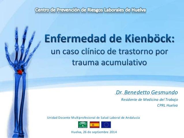 Dr. Benedetto Gesmundo  Residente de Medicina del Trabajo  CPRL Huelva  Unidad Docente Multiprofesional de Salud Laboral d...