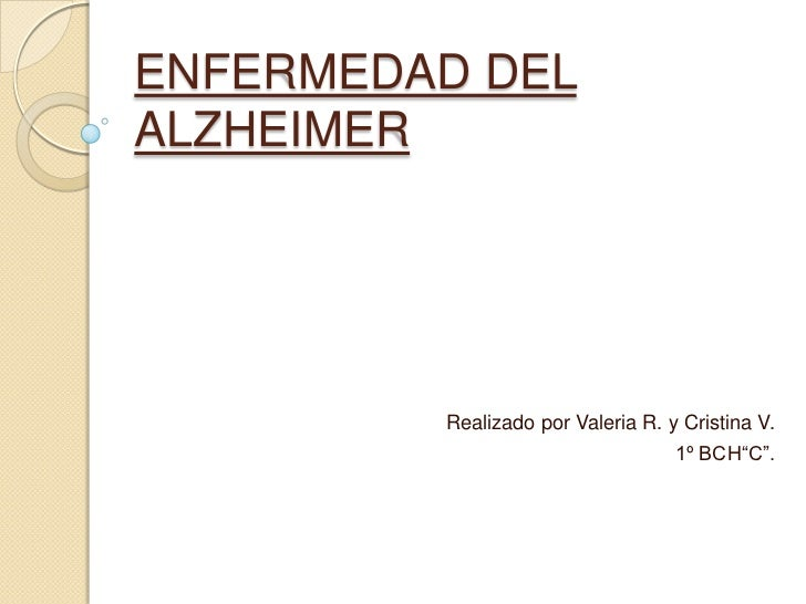 "ENFERMEDAD DELALZHEIMER         Realizado por Valeria R. y Cristina V.                                   1º BCH""C""."