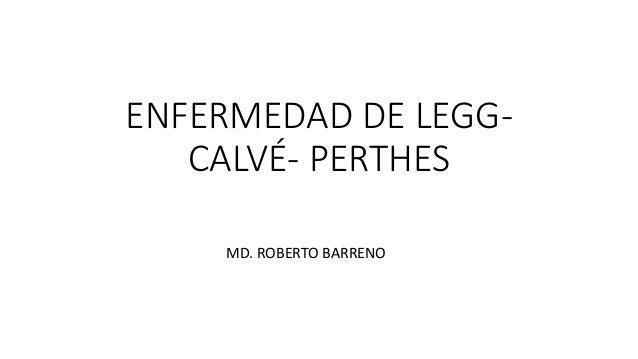 ENFERMEDAD DE LEGG- CALVÉ- PERTHES MD. ROBERTO BARRENO