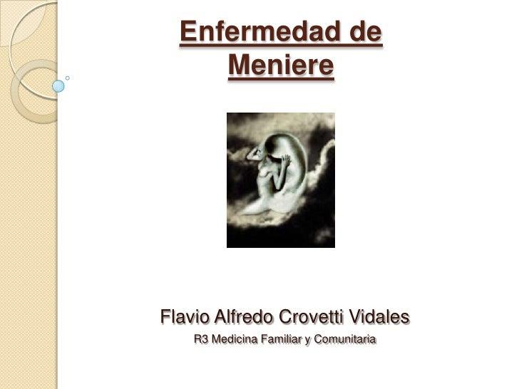Enfermedad de Meniere<br />Flavio Alfredo Crovetti Vidales<br />R3 Medicina Familiar y Comunitaria<br />