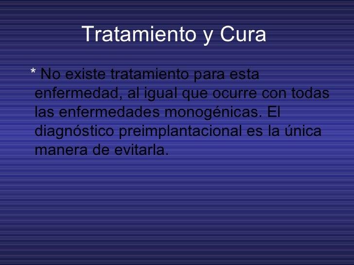 Tratamiento y Cura  <ul><li>*  No existe tratamiento para esta enfermedad, al igual que ocurre con todas las enfermedades ...