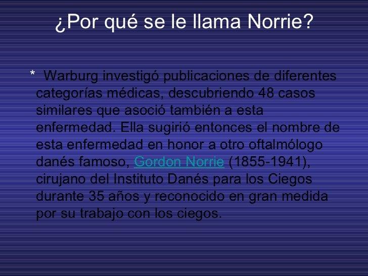 ¿Por qué se le llama Norrie? <ul><li>*  Warburg investigó publicaciones de diferentes categorías médicas, descubriendo 48...
