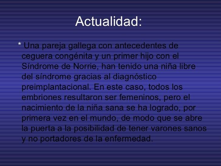 Actualidad:  <ul><li>*  Una pareja gallega con antecedentes de ceguera congénita y un primer hijo con el Síndrome de Norri...
