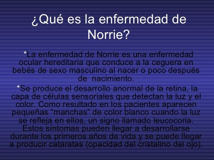 * La enfermedad de Norrie es una enfermedad ocular hereditaria que conduce a la ceguera en bebés de sexo masculinoal nace...