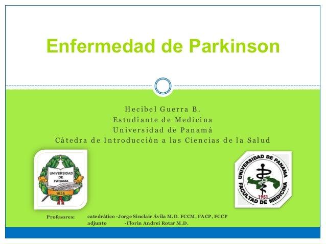 Enfermedad de Parkinson H e c i b e l G u e r r a B . E s t u d i a n t e d e M e d i c i n a U n i v e r s i d a d d e P ...