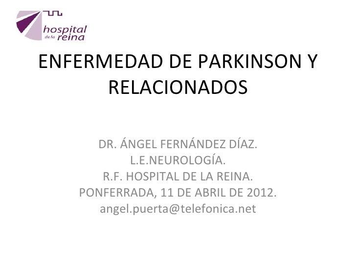 ENFERMEDAD DE PARKINSON Y      RELACIONADOS     DR. ÁNGEL FERNÁNDEZ DÍAZ.           L.E.NEUROLOGÍA.      R.F. HOSPITAL DE ...