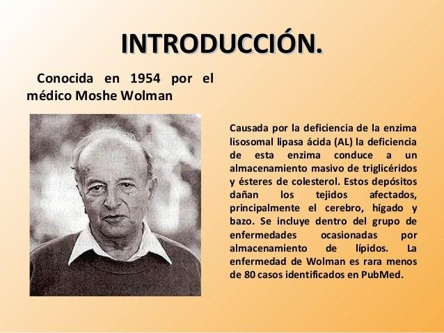 IINNTTRROODDUUCCCCIIÓÓNN..  Conocida en 1954 por el  médico Moshe Wolman  Causada por la deficiencia de la enzima  lisosom...