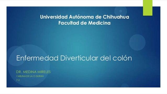 1                   Universidad Autónoma de Chihuahua                           Facultad de MedicinaEnfermedad Diverticula...