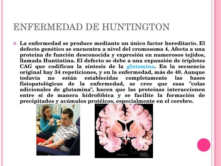 ENFERMEDAD DE HUNTINGTON <ul><li>La enfermedad se produce mediante un único factor hereditario. El defecto genético se enc...