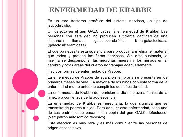 ENFERMEDAD DE KRABBE Es un raro trastorno genético del sistema nervioso, un tipo de leucodistrofia. Un defecto en el gen G...