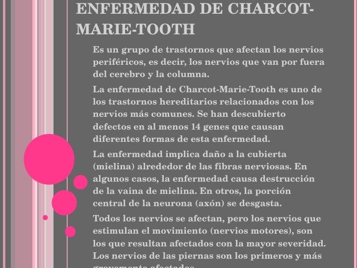 ENFERMEDAD DE CHARCOT-MARIE-TOOTH <ul><li>Es un grupo de trastornos que afectan los nervios periféricos, es decir, los ner...
