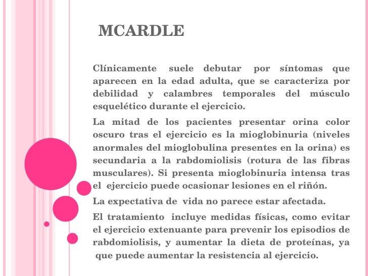 MCARDLE Clínicamente suele debutar por síntomas que aparecen en la edad adulta, que se caracteriza por debilidad y calam...