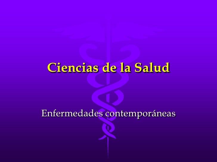Ciencias de la Salud<br />Enfermedades contemporáneas<br />
