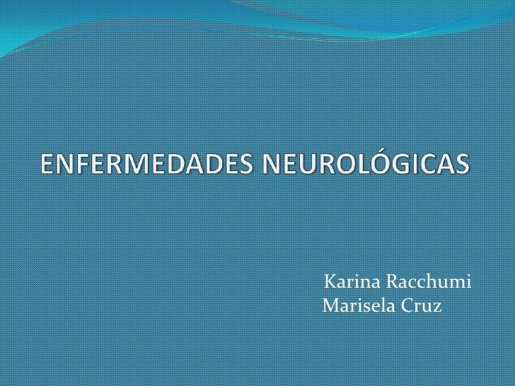 ENFERMEDADES NEUROLÓGICAS<br />                                                     Karina Racchumi<br />                 ...