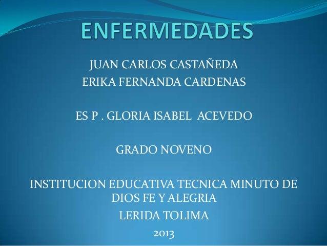 JUAN CARLOS CASTAÑEDA ERIKA FERNANDA CARDENAS ES P . GLORIA ISABEL ACEVEDO GRADO NOVENO INSTITUCION EDUCATIVA TECNICA MINU...