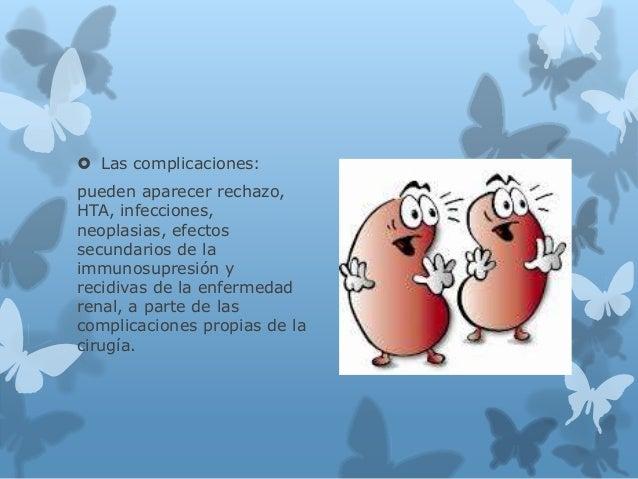  Las complicaciones: pueden aparecer rechazo, HTA, infecciones, neoplasias, efectos secundarios de la immunosupresión y r...