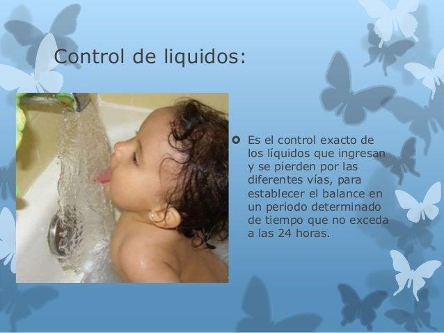 Control de liquidos:  Es el control exacto de los líquidos que ingresan y se pierden por las diferentes vías, para establ...
