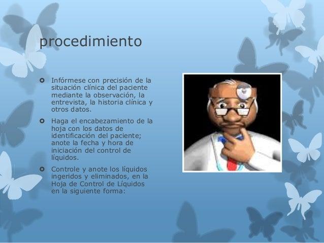 procedimiento  Infórmese con precisión de la situación clínica del paciente mediante la observación, la entrevista, la hi...