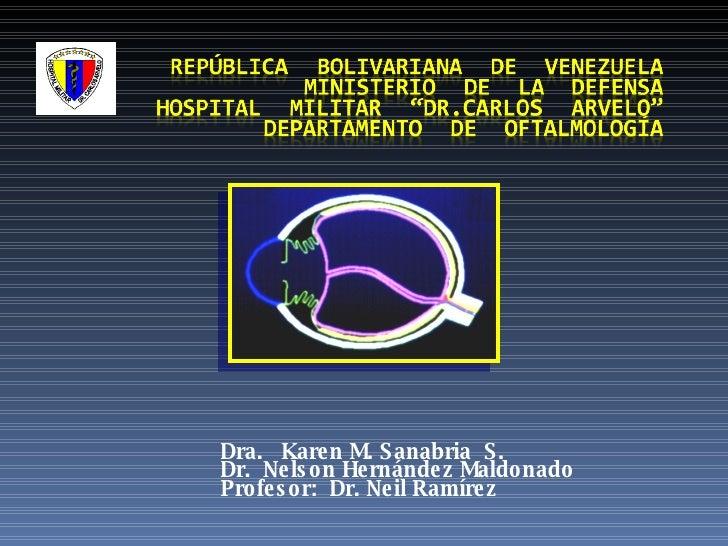 Dra.  Karen M. Sanabria  S. Dr.  Nelson Hernández Maldonado Profesor:  Dr. Neil Ramírez