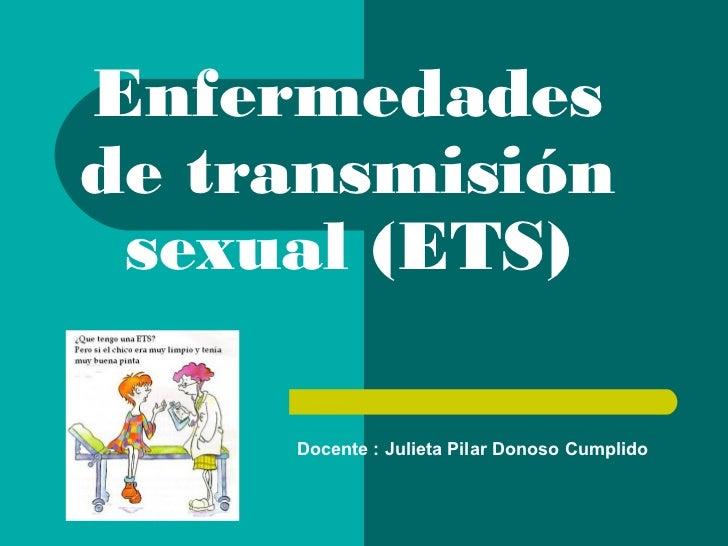 Enfermedadesde transmisión sexual (ETS)     Docente : Julieta Pilar Donoso Cumplido