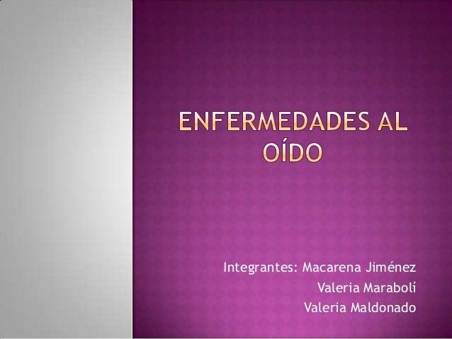 Integrantes: Macarena JiménezValeria MarabolíValeria Maldonado