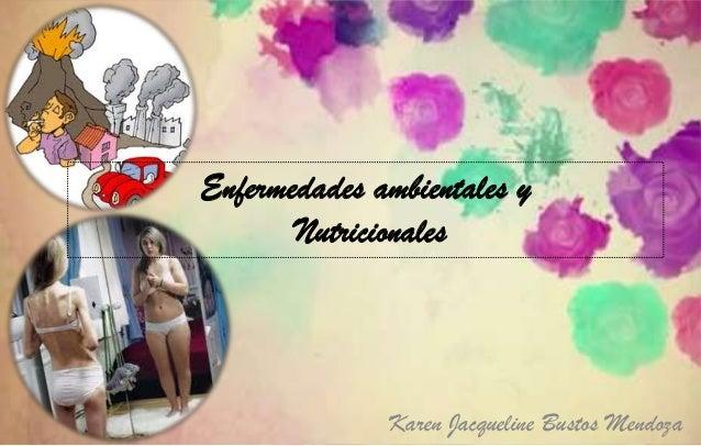 Enfermedades ambientales yNutricionalesKaren Jacqueline Bustos Mendoza