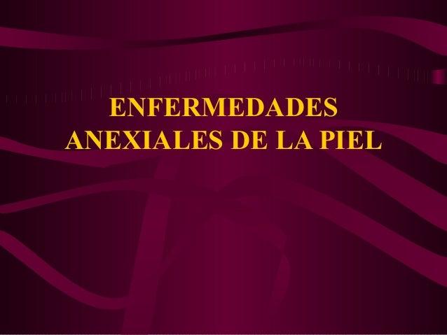 ENFERMEDADES ANEXIALES DE LA PIEL