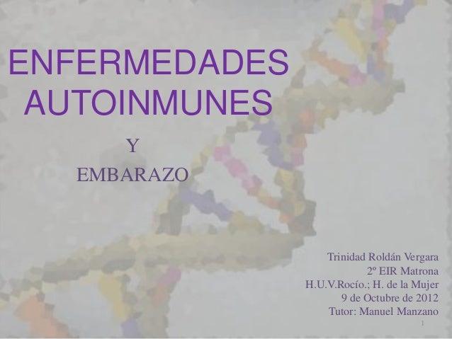 ENFERMEDADES AUTOINMUNES     Y  EMBARAZO                   Trinidad Roldán Vergara                            2º EIR Matro...
