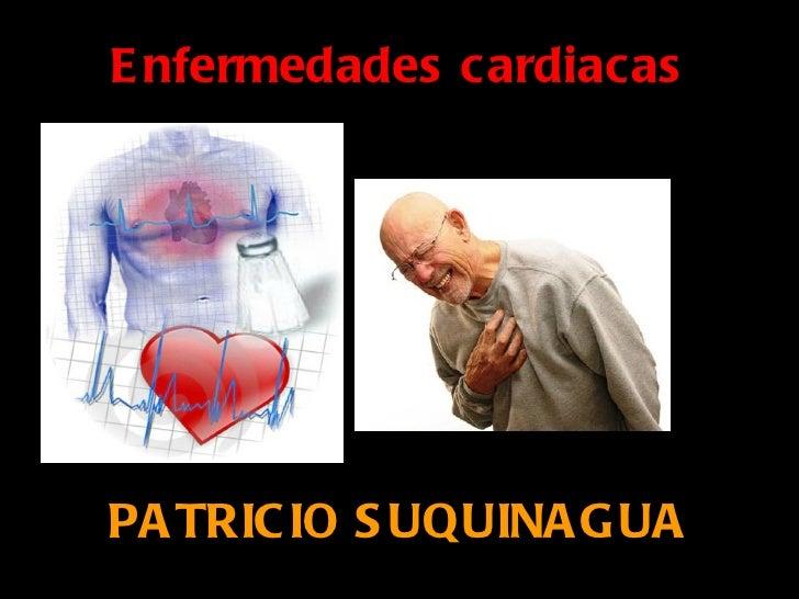 E nfermedades cardiacasPA TRIC IO S UQUINA G UA