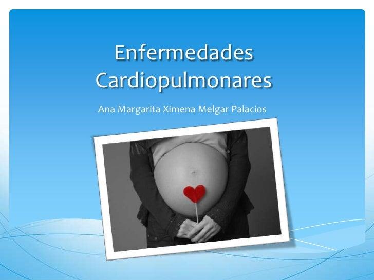 Enfermedades Cardiopulmonares<br />Ana Margarita Ximena Melgar Palacios<br />