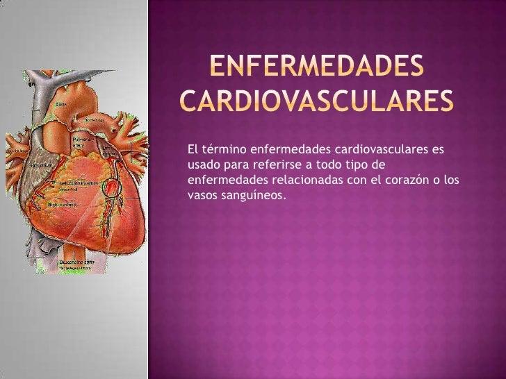 El término enfermedades cardiovasculares esusado para referirse a todo tipo deenfermedades relacionadas con el corazón o l...