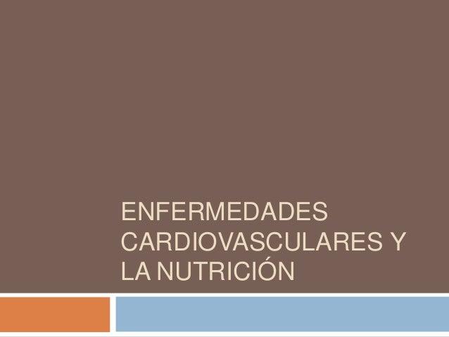 Enfermedades cardiovasculares y la nutrición 1