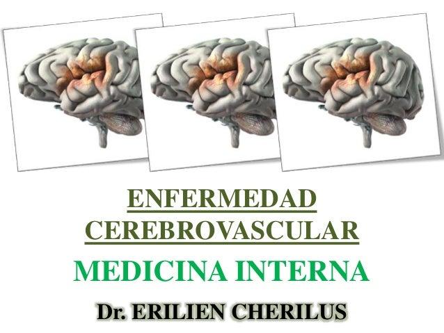 Dr. ERILIEN CHERILUS ENFERMEDAD CEREBROVASCULAR. MEDICINA INTERNA