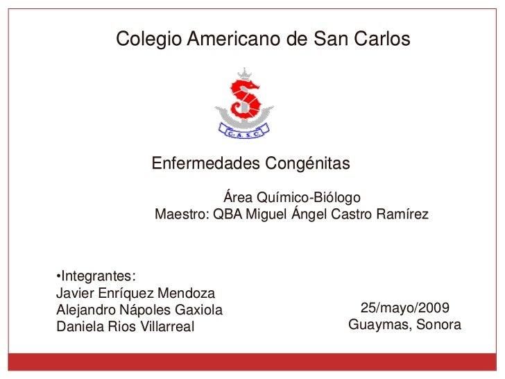 Colegio Americano de San Carlos                   Enfermedades Congénitas                         Área Químico-Biólogo    ...