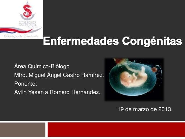 Área Químico-BiólogoMtro. Miguel Ángel Castro Ramírez.Ponente:Aylín Yesenia Romero Hernández.                             ...