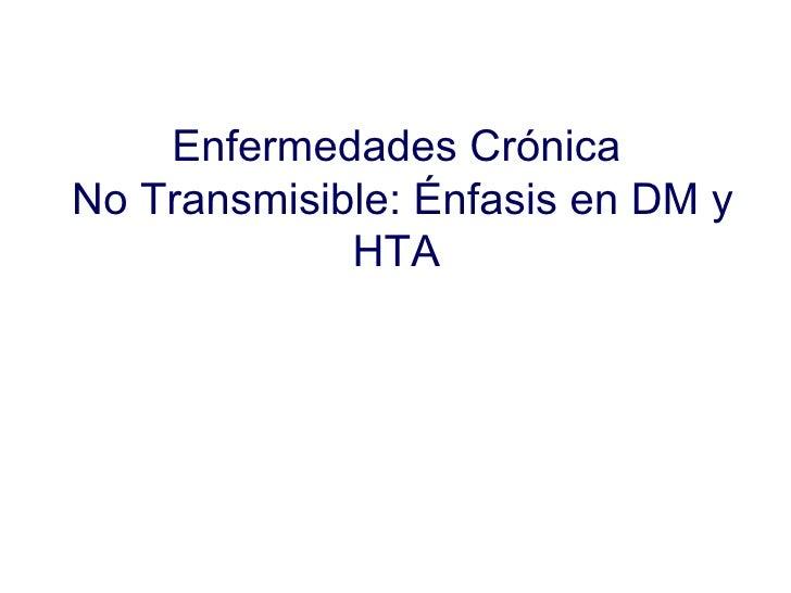 Enfermedades Crónica  No Transmisible: Énfasis en DM y HTA