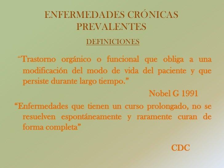 """ENFERMEDADES CRÓNICAS PREVALENTESDEFINICIONES<br />""""Trastorno orgánico o funcional que obliga a una modificación del modo ..."""