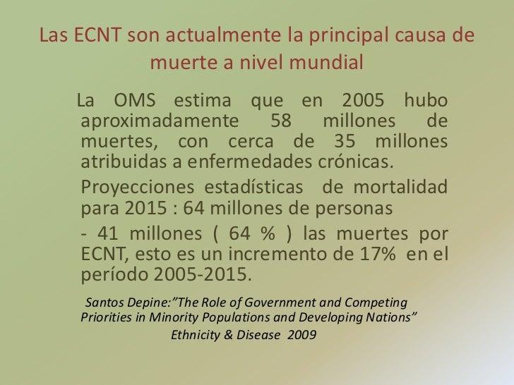 Las ECNT son actualmente la principal causa de muerte a nivel mundial<br />   La OMS estima que en 2005 hubo aproximadamen...