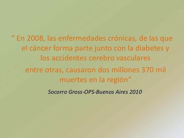 """"""" En 2008, las enfermedades crónicas, de las que el cáncer forma parte junto con la diabetes y los accidentes cerebro vasc..."""
