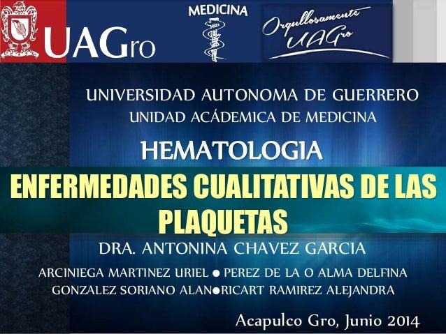 UNIVERSIDAD AUTONOMA DE GUERRERO  UNIDAD ACÁDEMICA DE MEDICINA  HEMATOLOGIA  ENFERMEDADES CUALITATIVAS DE LAS  PLAQUETAS  ...