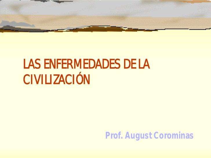 LAS ENFERMEDADES DE LA CIVILIZACIÓN                  Prof. August Corominas